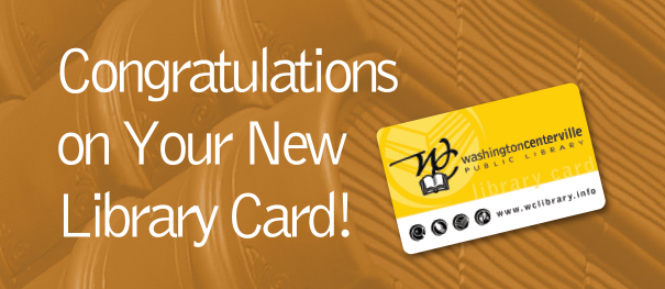 Congratulations on Your New Library Card!